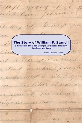 The Story of William F. Stancil, a Private in the 14th Georgia Volunteer Infantry. - Coffman, Vonda