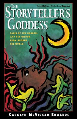 The Storyteller's Goddess: Tales of the Goddess and Her Wisdom from Around the World - Edwards, Carolyn McVickar