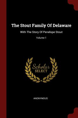 The Stout Family of Delaware: With the Story of Penelope Stout; Volume 1 - Anonymous