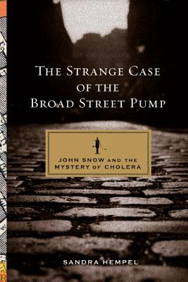 The Strange Case of the Broad Street Pump: John Snow and the Mystery of Cholera - Hempel, Sandra