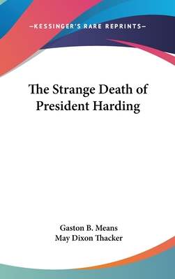 The Strange Death of President Harding - Means, Gaston B, and Thacker, May Dixon