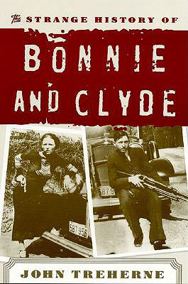 The Strange History of Bonnie and Clyde - Treherne, John
