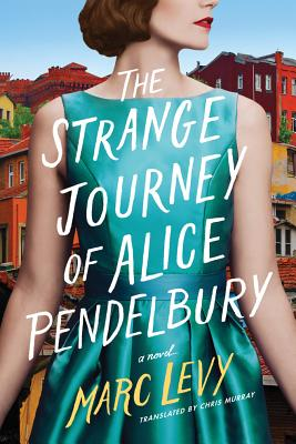 The Strange Journey of Alice Pendelbury - Levy, Marc, and Murray, Chris (Translated by)