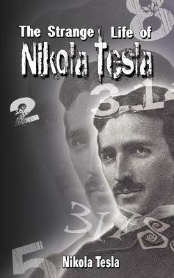 The Strange Life of Nikola Tesla - Nikola Tesla, Tesla