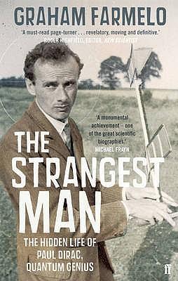 The Strangest Man: The Hidden Life of Paul Dirac, Quantum Genius - Farmelo, Graham