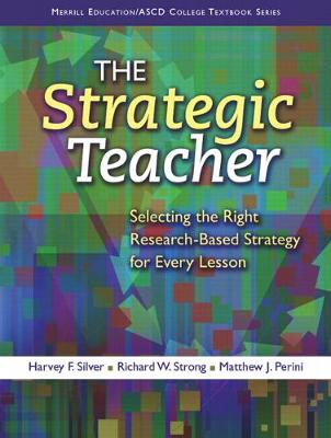 The Strategic Teacher: Selecting the Right Research-Based Strategy for Every Lesson - Silver, Harvey F., and Strong, Richard W., and Perini, Matthew J.