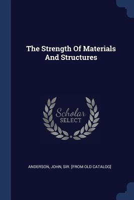 The Strength of Materials and Structures - Anderson, John Sir [From Old Catalog] (Creator)