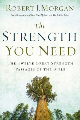 The Strength You Need: The Twelve Great Strength Passages of the Bible - Morgan, Robert J.