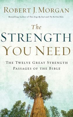The Strength You Need: The Twelve Great Strength Passages of the Bible - Morgan, Robert J, and England, Marty (Read by), and Davis, Becky (Read by)
