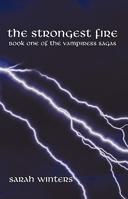 The Strongest Fire: Book One of the Vampiress Sagas - Winters, Sarah