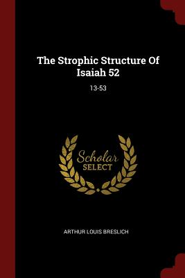 The Strophic Structure of Isaiah 52: 13-53 - Breslich, Arthur Louis
