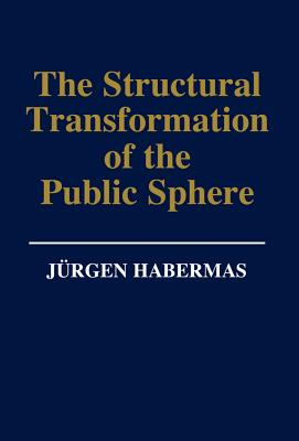 The Structural Transformation of the Public Sphere: An Inquiry Into a Category of Bourgeois Society - Habermas, Jurgen