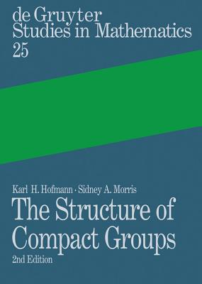 The Structure of Compact Groups - Hofmann, Karl H