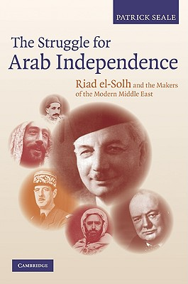 The Struggle for Arab Independence: Riad El-Solh and the Makers of the Modern Middle East - Seale, Patrick