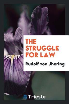 The Struggle for Law - Jhering, Rudolf Von