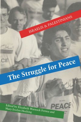 The Struggle for Peace: Israelis and Palestinians - Fernea, Elizabeth Warnock (Editor)