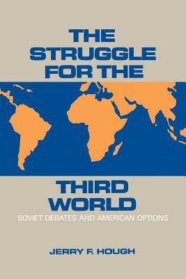 The Struggle for the Third World: Soviet Debates and American Options - Hough, Jerry
