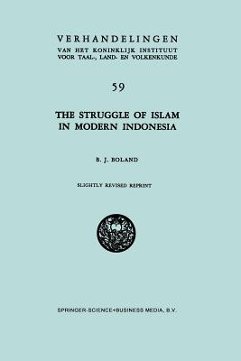The Struggle of Islam in Modern Indonesia - Boland, B J