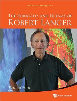 The Struggles and Dreams of Robert Langer - Langer, Robert, and Zhang, Shuguang (Editor)
