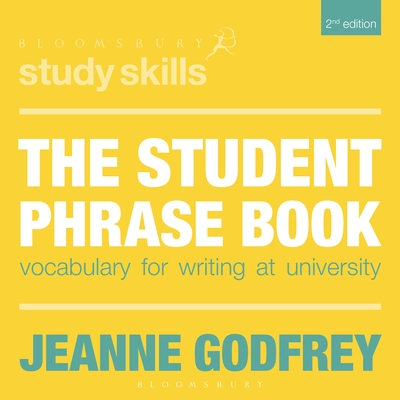 The Student Phrase Book: Vocabulary for Writing at University - Godfrey, Jeanne
