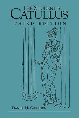 The Student's Catullus - Garrison, Daniel H (Editor), and Catullus, Gaius Valerius, Professor