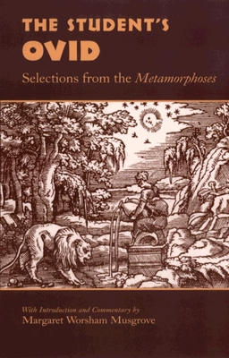 The Student's Ovid: Selections from the Metamorphoses - Musgrove, Margaret Worsham (Editor), and Ovid