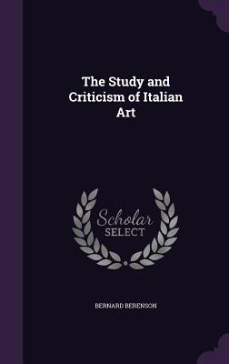 The Study and Criticism of Italian Art - Berenson, Bernard