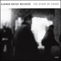 The Study of Touch - Django Bates' Belovèd