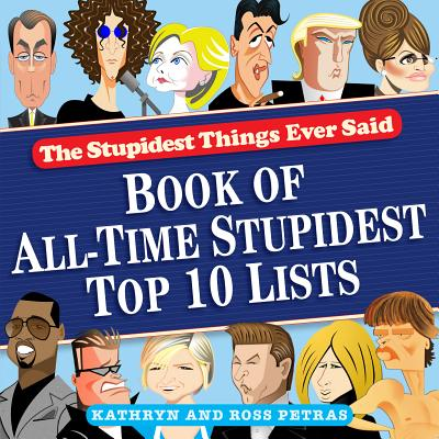 The Stupidest Things Ever Said Book of Top Ten Lists - Petras, Kathryn, and Petras, Ross