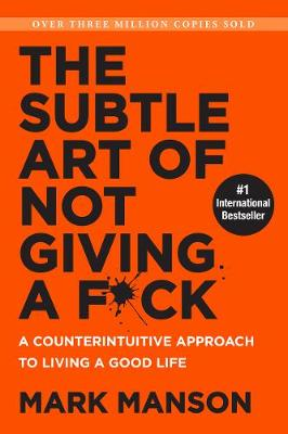The Subtle Art of Not Giving a F*ck (Smiths UK): A Counterintuitive Approach to Living a Good Life - Manson, Mark
