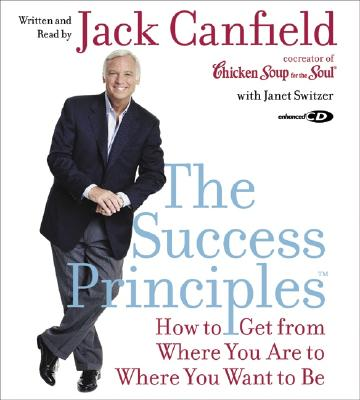 The Success Principles(tm) CD: How to Get from Where You Are to Where You Want to Be - Canfield, Jack (Read by), and Switzer, Janet