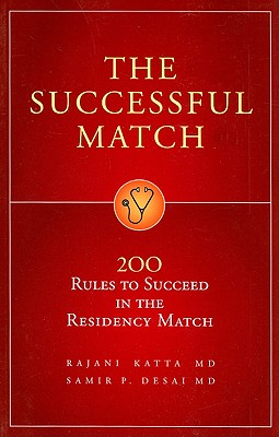 The Successful Match: 200 Rules to Succeed in the Residency Match - Katta, Rajani