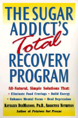 The Sugar Addict's Total Recovery Program - Des Maisons, Kathleen, Ph.D.