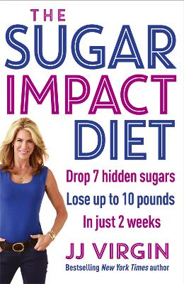 The Sugar Impact Diet: Drop 7 hidden sugars, lose up to 10 pounds in just 2 weeks - Virgin, J. J.