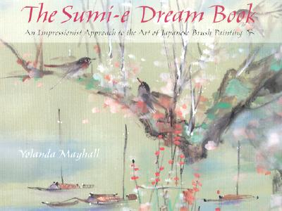 The Sumi-E Dream Book: An Impressionist Approach to the Art of Japanese Brush Painting - Mayhall, Yolanda
