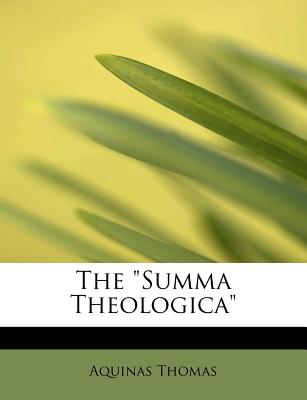 The Summa Theologica - Thomas, Aquinas