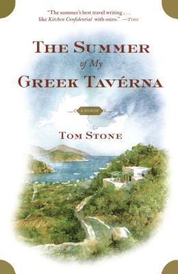 The Summer of My Greek Taverna: A Memoir - Stone, Tom