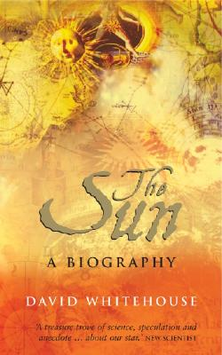 The Sun: A Biography - Whitehouse, David