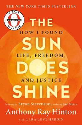 The Sun Does Shine: How I Found Life, Freedom, and Justice - Hinton, Anthony Ray, and Hardin, Lara Love, and Stevenson, Bryan (Introduction by)