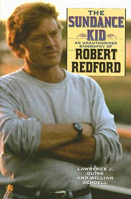 The Sundance Kid: An Unauthorized Biography of Robert Redford - Quirk, Lawrence J, and Schoell, William