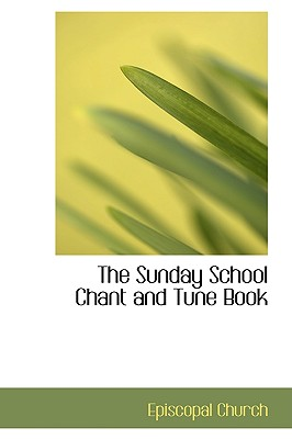 The Sunday School Chant and Tune Book - Church, Episcopal
