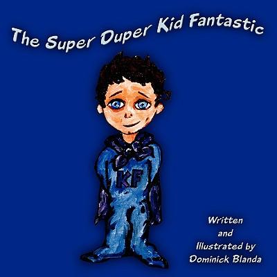 The Super Duper Kid Fantastic - Blanda, Dominick