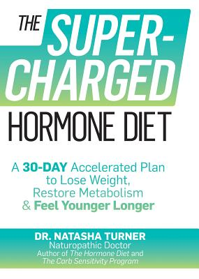 The Supercharged Hormone Diet: A 30-Day Accelerated Plan to Lose Weight, Restore Metabolism & Feel Younger Longer - Turner, Natasha, Dr., ND