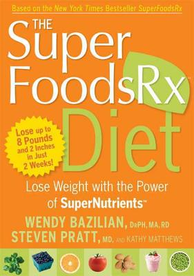 The Superfoods RX Diet: Lose Weight with the Power of SuperNutrients - Bazilian, Wendy, and Pratt, Steven, and Matthews, Kathy