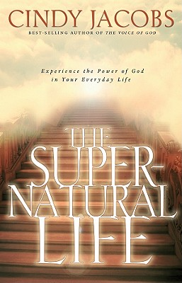 The Supernatural Life: Experience the Power of God in Your Everyday Life - Jacobs, Cindy