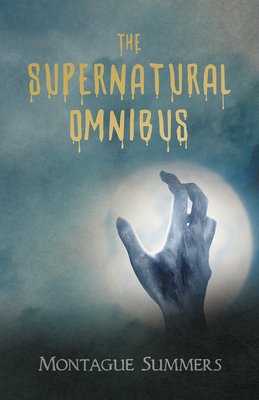 The Supernatural Omnibus - Summers, Montague, Professor