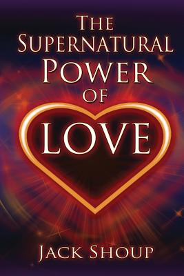 The Supernatural Power of Love - Shoup, Jack