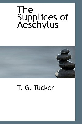 The Supplices of Aeschylus - Tucker, T G