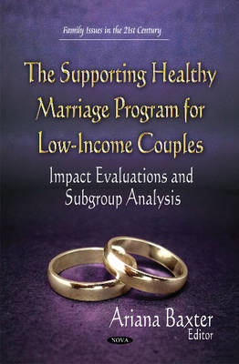 The Supporting Healthy Marriage Program for Low-Income Couples: Impact Evaluations and Subgroup Analysis - Baxter, Ariana (Editor)
