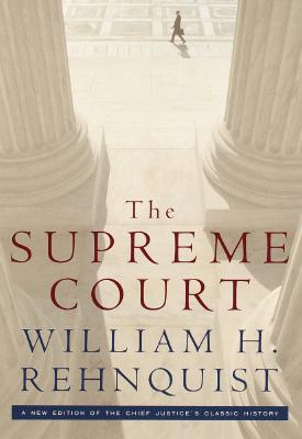 The Supreme Court: A New Edition of the Chief Justice's Classic History - Rehnquist, William H